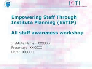 Empowering Staff Through Institute Planning ESTIP All staff