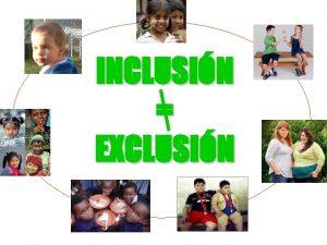 INCLUSIN EXCLUSIN TEMTICA Inclusin Exclusin en nuestro medio