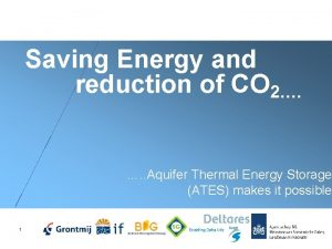 Saving Energy and reduction of CO 2 Aquifer