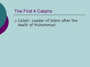 The First 4 Caliphs Caliph Leader of Islam