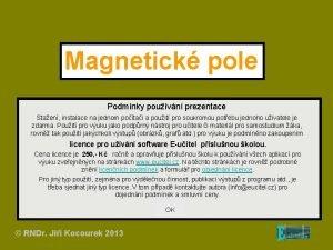 Magnetick pole Podmnky pouvn prezentace Staen instalace na