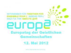 Europatag der Geistlichen Gemeinschaften 12 Mai 2012 www