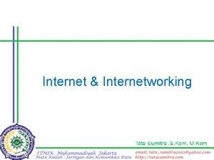 Internet Internetworking Internet n Internet Protocol Address IP