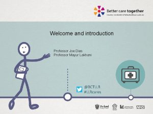 Welcome and introduction Professor Joe Dias Professor Mayur