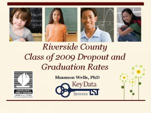 Riverside County Class of 2009 Dropout and Graduation