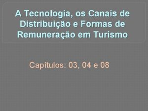 A Tecnologia os Canais de Distribuio e Formas