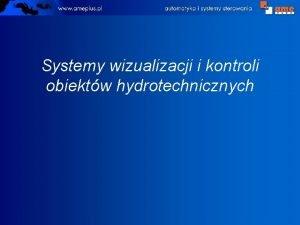 Systemy wizualizacji i kontroli obiektw hydrotechnicznych Systemy wizualizacji