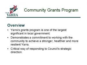 Community Grants Program Overview Yarras grants program is