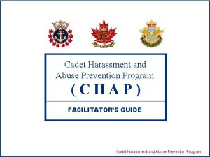 Cadet Harassment and Abuse Prevention Program CHAP FACILITATORS