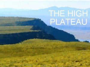 THE HIGH PLATEAU THE HIGH PLATEAU Waking The