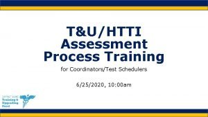 TUHTTI Assessment Process Training for CoordinatorsTest Schedulers 6252020