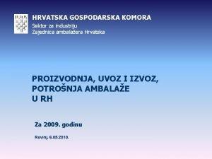 HRVATSKA GOSPODARSKA KOMORA Sektor za industriju Zajednica ambalaera