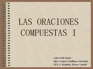 LAS ORACIONES COMPUESTAS I Carlos Rull Garca Dpto
