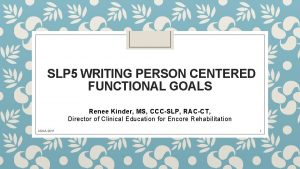 SLP 5 WRITING PERSON CENTERED FUNCTIONAL GOALS Renee