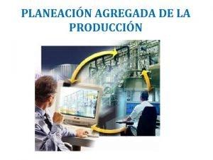PLANEACIN AGREGADA DE LA PRODUCCIN Planeacin del proceso