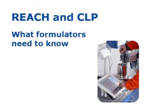 REACH and CLP What formulators need to know