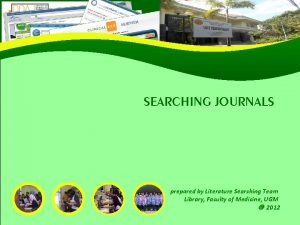 SEARCHING JOURNALS prepared by Literature Searching Team Library