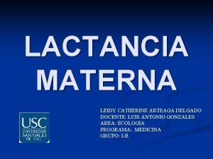 LACTANCIA MATERNA LEIDY CATHERINE ARTEAGA DELGADO DOCENTE LUIS