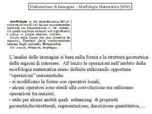 Elaborazione di Immagini Morfologia Matematica MM Lanalisi delle
