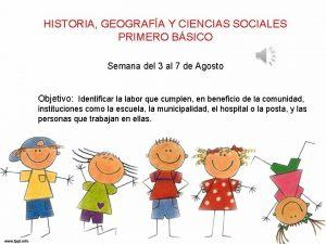 HISTORIA GEOGRAFA Y CIENCIAS SOCIALES PRIMERO BSICO Semana
