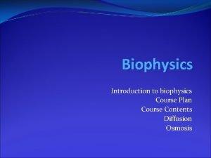Biophysics Introduction to biophysics Course Plan Course Contents