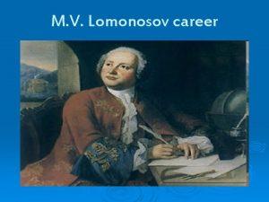 M V Lomonosov career M V Lomonosov career
