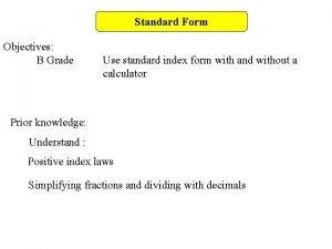 Standard Form Objectives B Grade Use standard index
