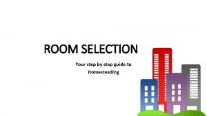 ROOM SELECTION Your step by step guide to