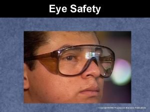Eye Safety Copyright 2006 Progressive Business Publications You