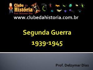 www clubedahistoria com br Segunda Guerra 1939 1945