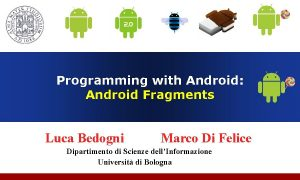 Programming with Android Android Fragments Luca Bedogni Marco