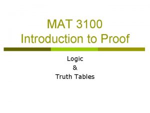 MAT 3100 Introduction to Proof Logic Truth Tables