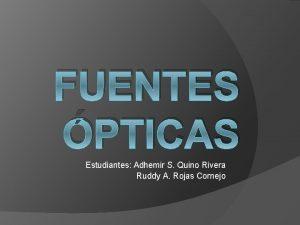 FUENTES PTICAS Estudiantes Adhemir S Quino Rivera Ruddy