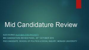 Mid Candidature Review ALEX BURNS ALEXALEXBURNS NET MID