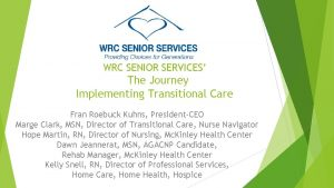 WRC SENIOR SERVICES The Journey Implementing Transitional Care