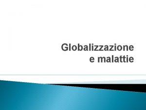 Globalizzazione e malattie Le organizzazioni della sanit Pandemie