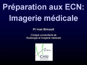 Prparation aux ECN Imagerie mdicale Pr Ivan Bricault