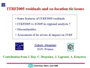ITRF 2005 residuals and colocation tie issues Some