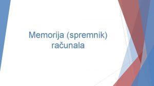 Memorija spremnik raunala Memorija raunala sastoji se od