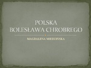 POLSKA BOLESAWA CHROBREGO MAGDALENA MIEDZISKA POLSKA ZA CZASW
