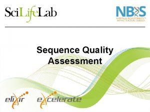 Sequence Quality Assessment Quality Assessment of Sequences Why