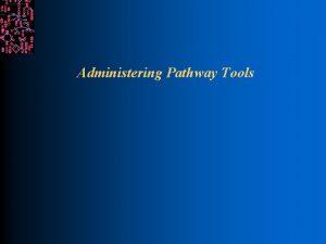 Administering Pathway Tools Obtaining Pathway Tools SRI International