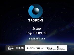 Status S 5 p TROPOMI Pepijn Veefkind Sentinel