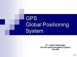 GPS Global Positioning System Dr Volkan Nalbantolu AE