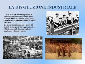 LA RIVOLUZIONE INDUSTRIALE La rivoluzione industriale un processo