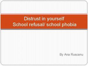 Distrust in yourself School refusal school phobia By
