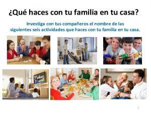 Qu haces con tu familia en tu casa