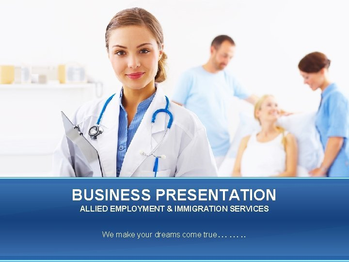 BUSINESS PRESENTATION ALLIED EMPLOYMENT IMMIGRATION SERVICES We make