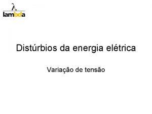 Distrbios da energia eltrica Variao de tenso VARIAO
