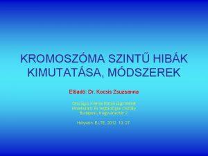 KROMOSZMA SZINT HIBK KIMUTATSA MDSZEREK Elad Dr Kocsis